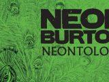 """Neon Burton – """"Neontology"""""""