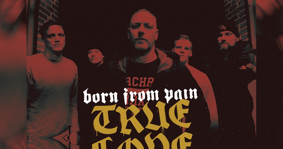 "Born From Pain – ""True Love"""