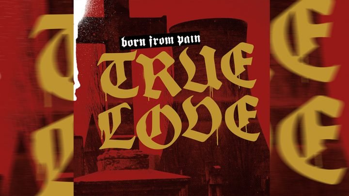 "Born From Pain – ""True Love"" (VÖ: 15.02.2019)"